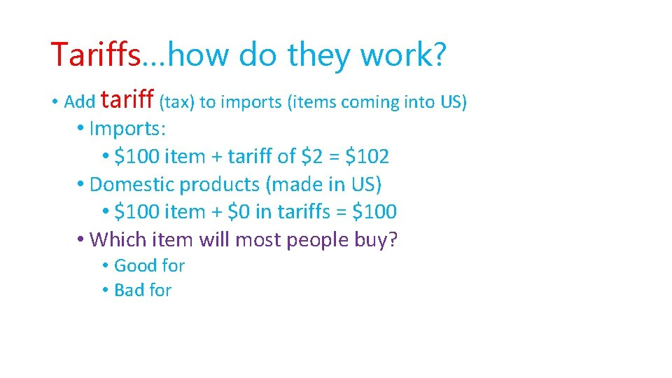 Tariffs…how do they work? • Add tariff (tax) to imports (items coming into US)
