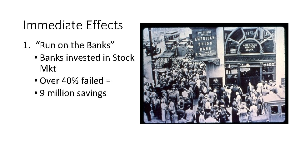 """Immediate Effects 1. """"Run on the Banks"""" • Banks invested in Stock Mkt •"""