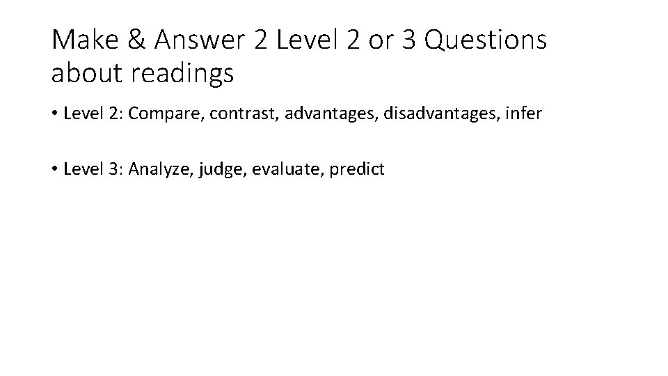 Make & Answer 2 Level 2 or 3 Questions about readings • Level 2: