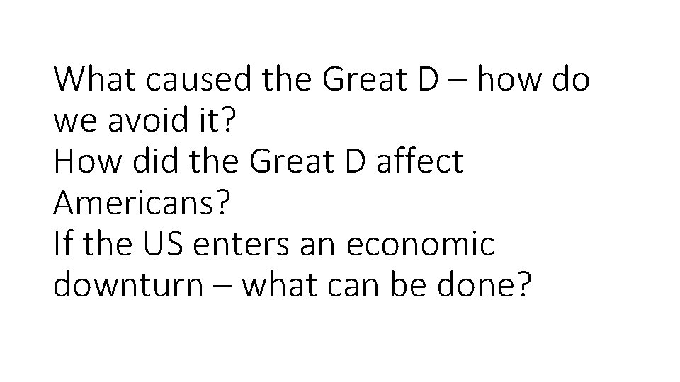 What caused the Great D – how do we avoid it? How did the