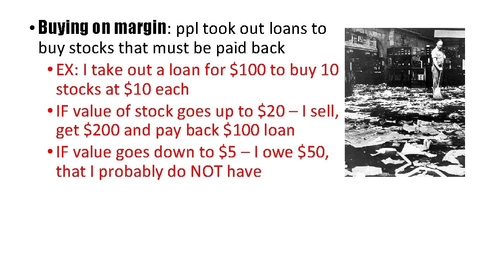 • Buying on margin: ppl took out loans to buy stocks that must