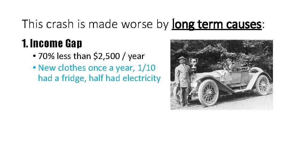 This crash is made worse by long term causes: 1. Income Gap • 70%