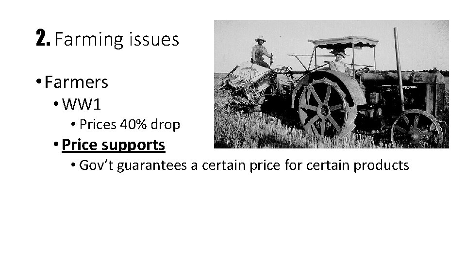 2. Farming issues • Farmers • WW 1 • Prices 40% drop • Price