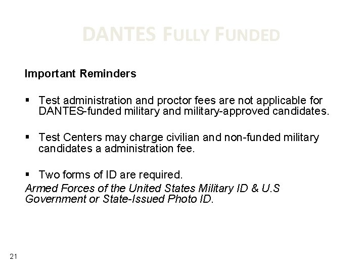 DANTES FULLY FUNDED Important Reminders § Test administration and proctor fees are not applicable