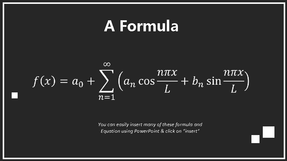A Formula You can easily insert many of these formula and Equation using Power.