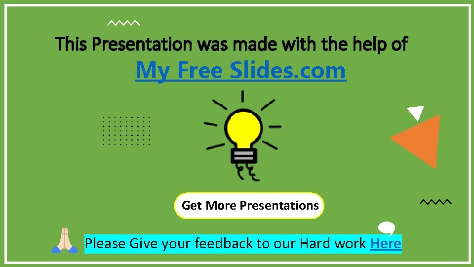 This Presentation was made with the help of My Free Slides. com Get More