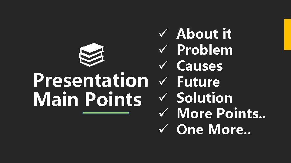 Presentation Main Points ü ü ü ü About it Problem Causes Future Solution More