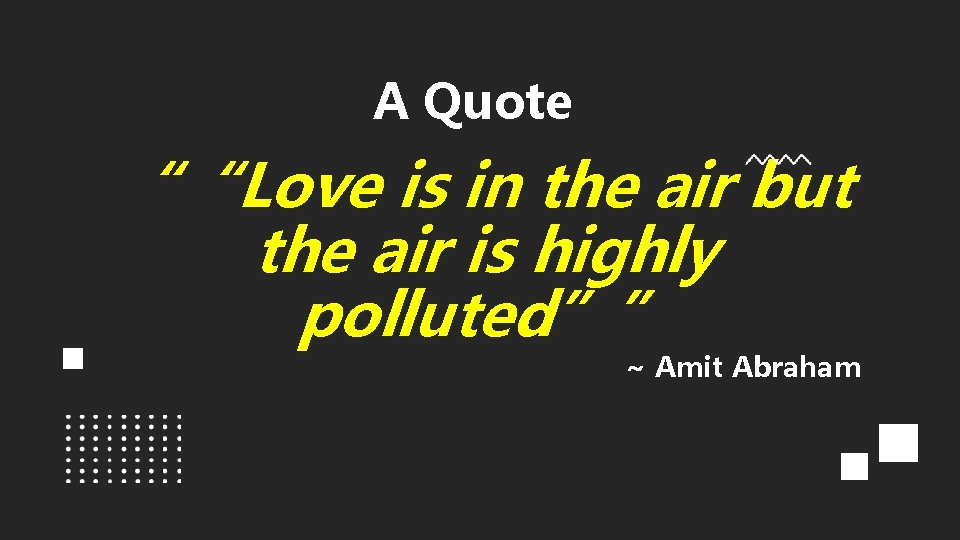 """A Quote """"""""Love is in the air but the air is highly polluted"""""""" ~"""