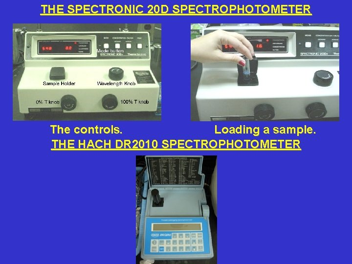 THE SPECTRONIC 20 D SPECTROPHOTOMETER The controls. Loading a sample. THE HACH DR 2010