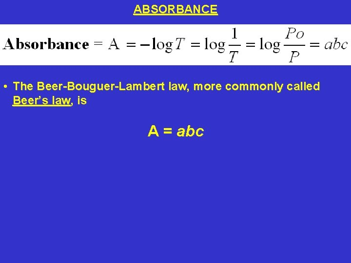 ABSORBANCE • The Beer-Bouguer-Lambert law, more commonly called Beer's law, is A = abc