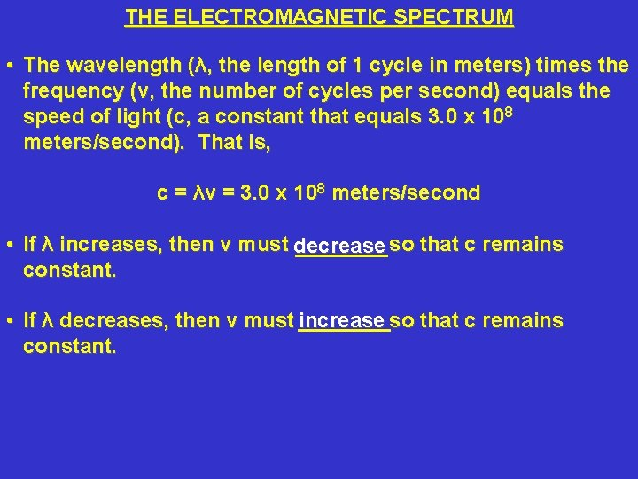 THE ELECTROMAGNETIC SPECTRUM • The wavelength (λ, the length of 1 cycle in meters)