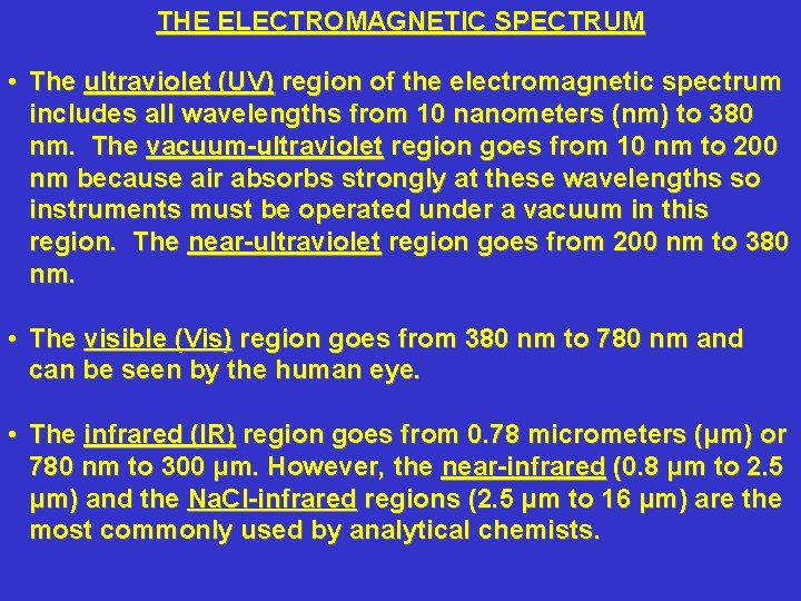 THE ELECTROMAGNETIC SPECTRUM • The ultraviolet (UV) region of the electromagnetic spectrum includes all