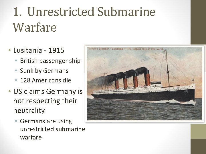 1. Unrestricted Submarine Warfare • Lusitania - 1915 • British passenger ship • Sunk