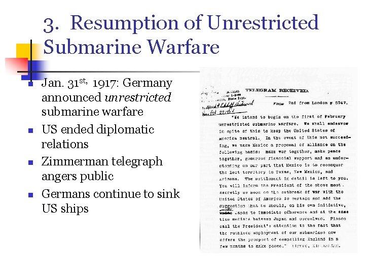 3. Resumption of Unrestricted Submarine Warfare n n Jan. 31 st, 1917: Germany announced
