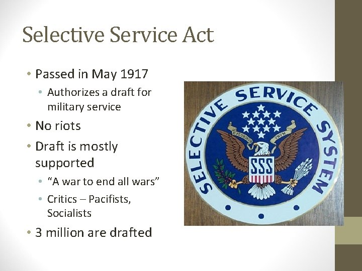 Selective Service Act • Passed in May 1917 • Authorizes a draft for military