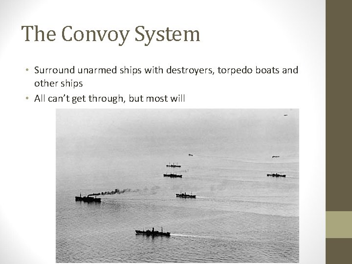 The Convoy System • Surround unarmed ships with destroyers, torpedo boats and other ships