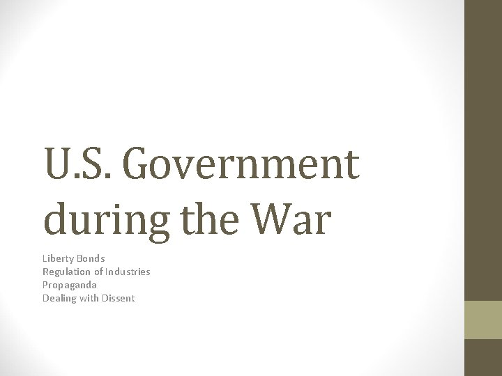 U. S. Government during the War Liberty Bonds Regulation of Industries Propaganda Dealing with
