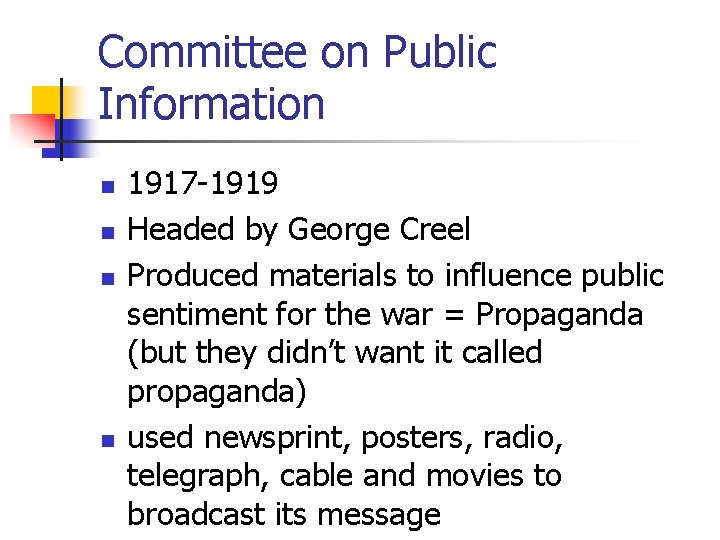 Committee on Public Information n n 1917 -1919 Headed by George Creel Produced materials