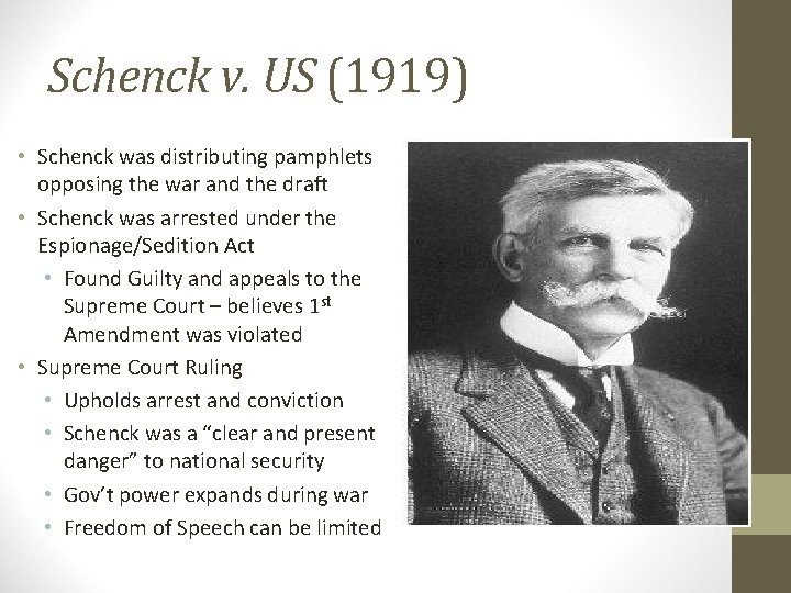 Schenck v. US (1919) • Schenck was distributing pamphlets opposing the war and the