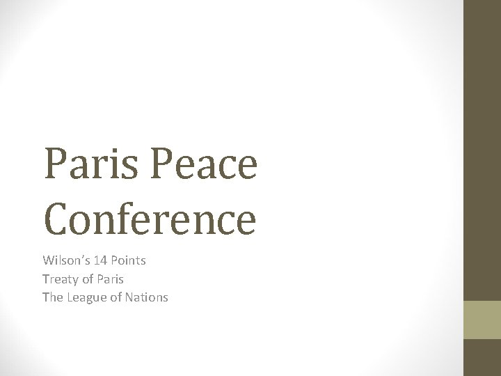 Paris Peace Conference Wilson's 14 Points Treaty of Paris The League of Nations