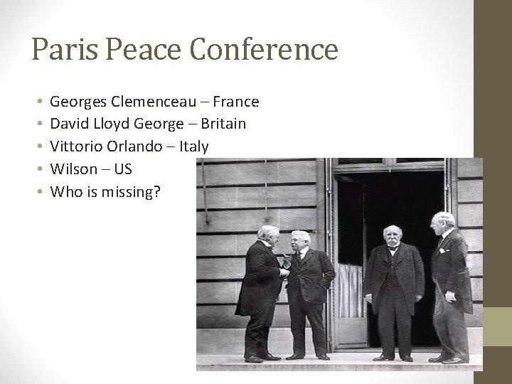 Paris Peace Conference • • • Georges Clemenceau – France David Lloyd George –