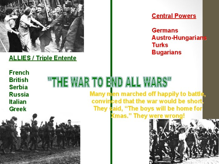 Central Powers ALLIES / Triple Entente French British Serbia Russia Italian Greek Germans Austro-Hungarians