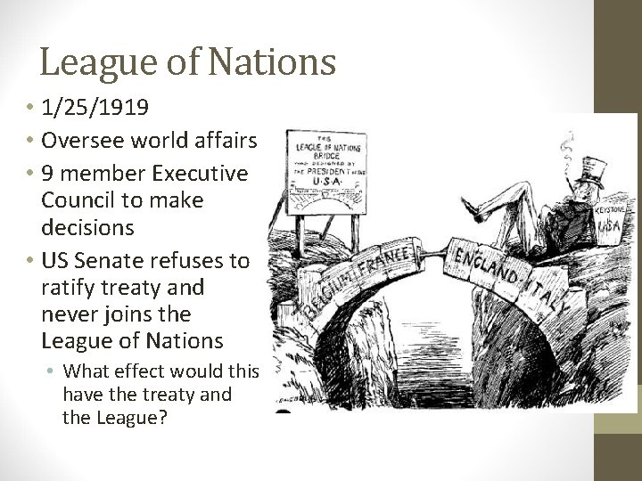 League of Nations • 1/25/1919 • Oversee world affairs • 9 member Executive Council