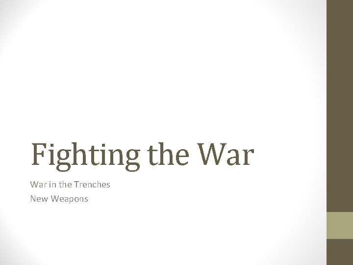 Fighting the War in the Trenches New Weapons