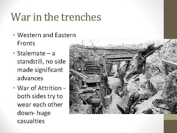 War in the trenches • Western and Eastern Fronts • Stalemate – a standstill,