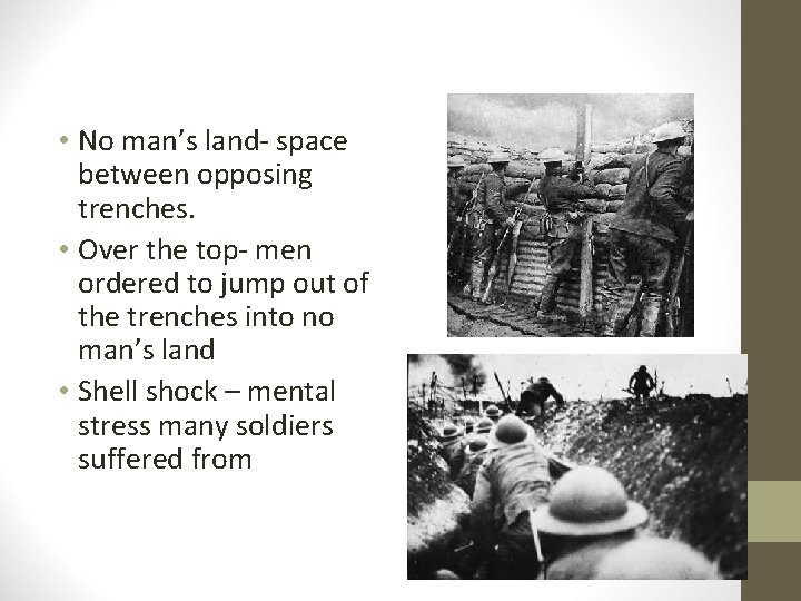 • No man's land- space between opposing trenches. • Over the top- men