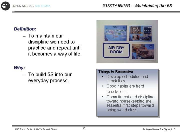 SUSTAINING – Maintaining the 5 S Definition: – To maintain our discipline we need