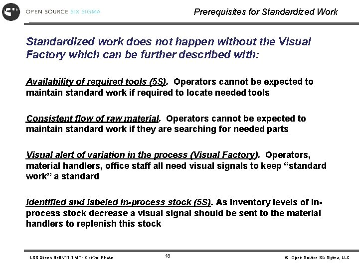 Prerequisites for Standardized Work Standardized work does not happen without the Visual Factory which