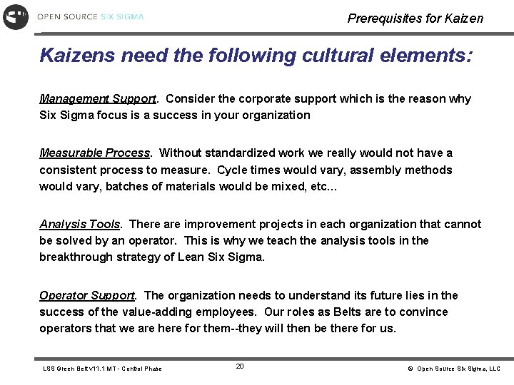Prerequisites for Kaizens need the following cultural elements: Management Support. Consider the corporate support