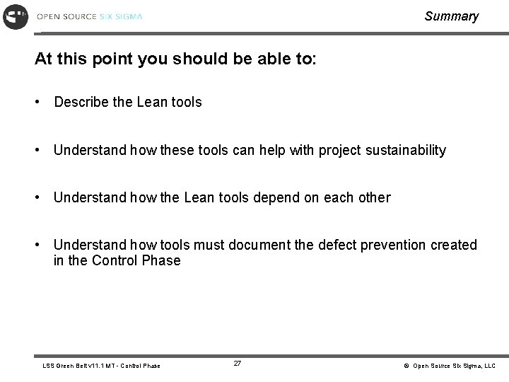 Summary At this point you should be able to: • Describe the Lean tools