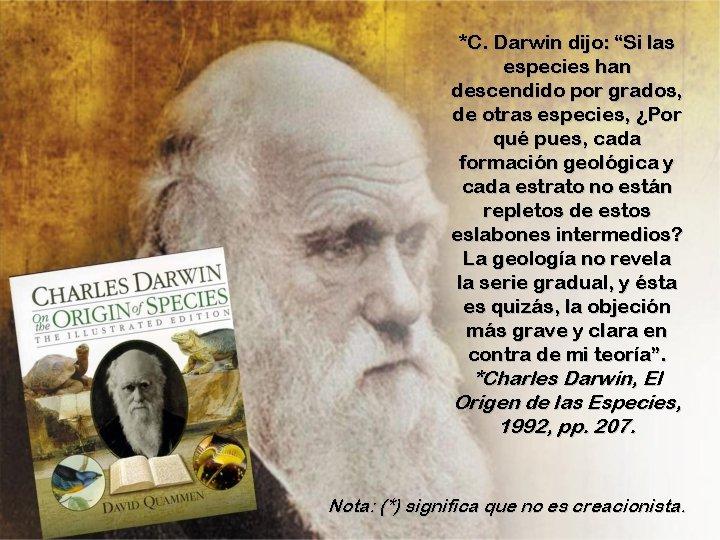 """*C. Darwin dijo: """"Si las especies han descendido por grados, de otras especies, ¿Por"""
