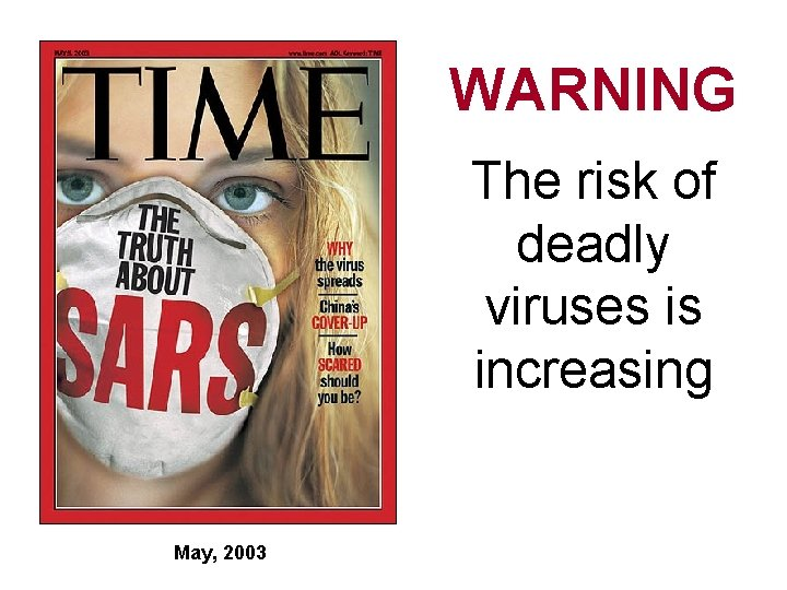 WARNING The risk of deadly viruses is increasing May, 2003