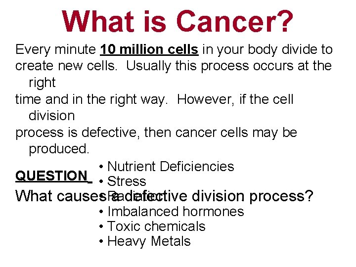 What is Cancer? Every minute 10 million cells in your body divide to create