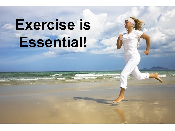 Exercise is Essential!