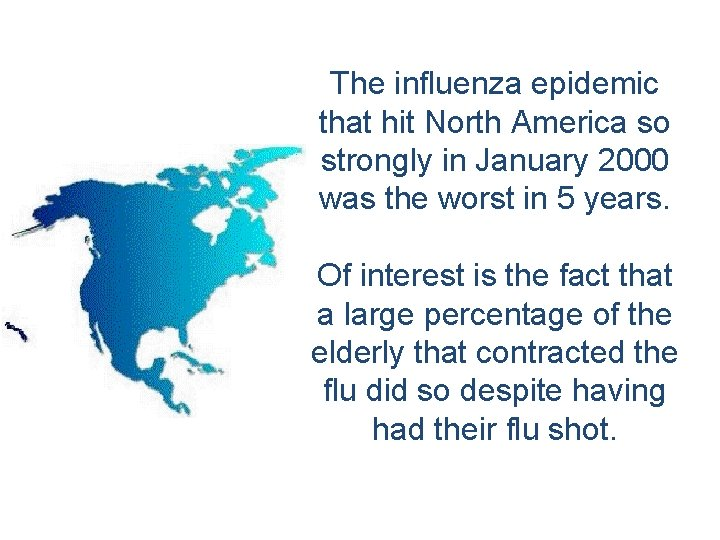 The influenza epidemic that hit North America so strongly in January 2000 was the