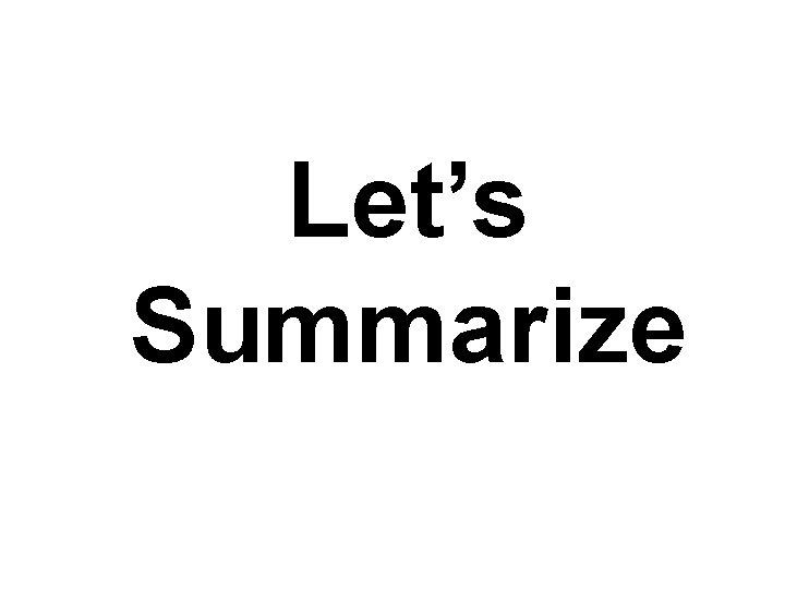 Let's Summarize