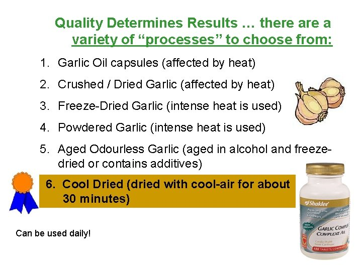 """Quality Determines Results … there a variety of """"processes"""" to choose from: 1. Garlic"""