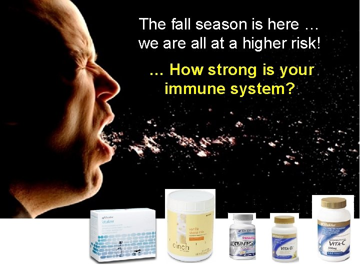 The fall season is here … we are all at a higher risk! …