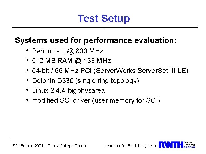 Test Setup Systems used for performance evaluation: • Pentium-III @ 800 MHz • 512