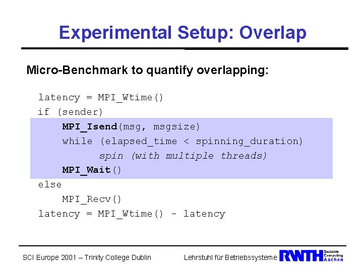Experimental Setup: Overlap Micro-Benchmark to quantify overlapping: latency = MPI_Wtime() if (sender) MPI_Isend(msg, msgsize)