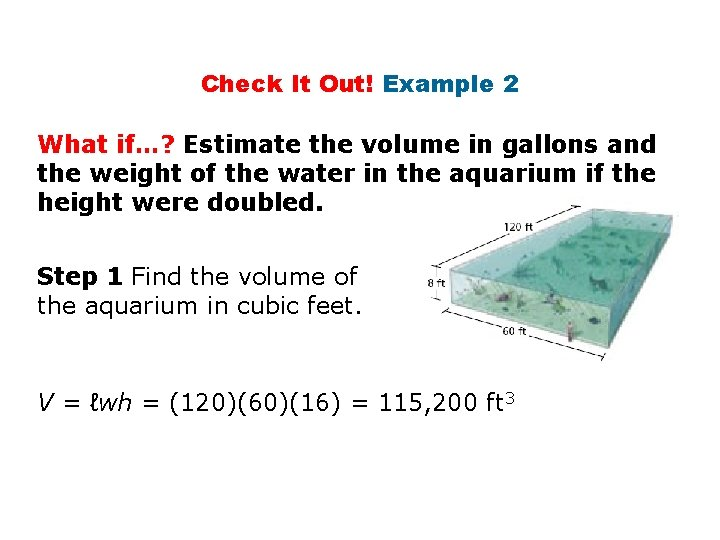 Check It Out! Example 2 What if…? Estimate the volume in gallons and the