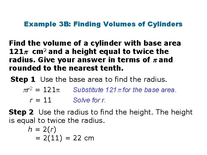 Example 3 B: Finding Volumes of Cylinders Find the volume of a cylinder with