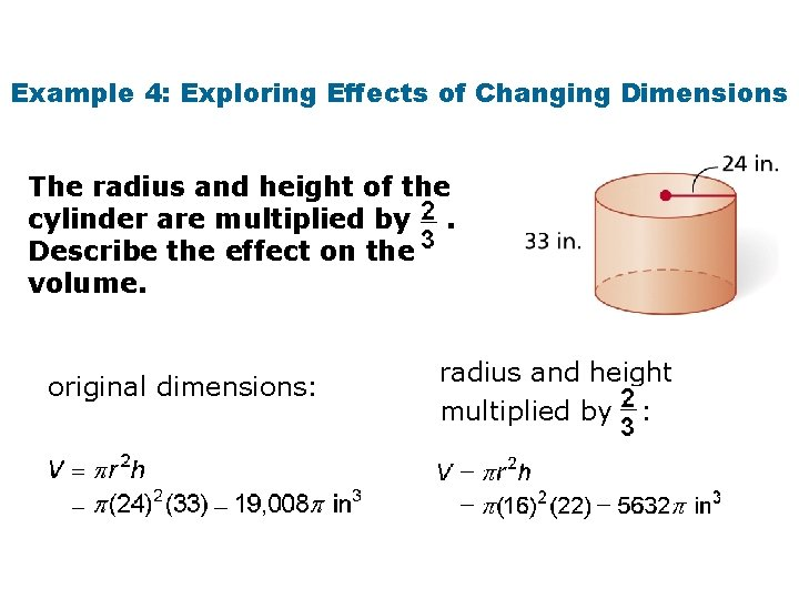 Example 4: Exploring Effects of Changing Dimensions The radius and height of the cylinder