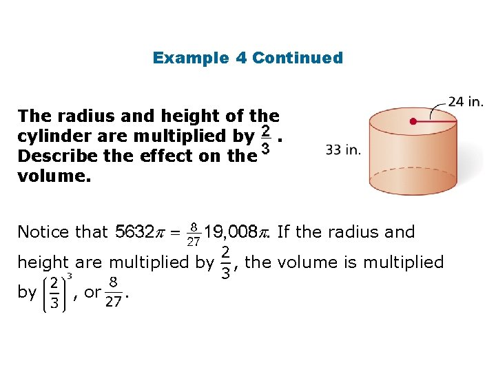 Example 4 Continued The radius and height of the cylinder are multiplied by. Describe