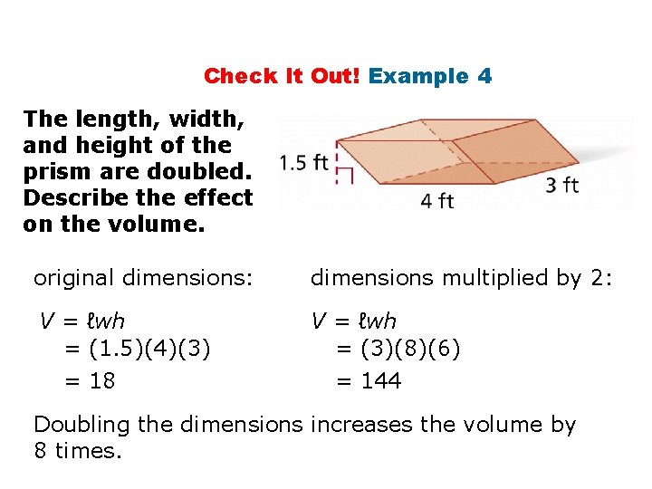 Check It Out! Example 4 The length, width, and height of the prism are