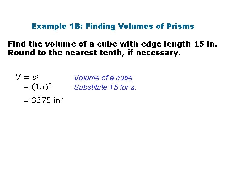 Example 1 B: Finding Volumes of Prisms Find the volume of a cube with